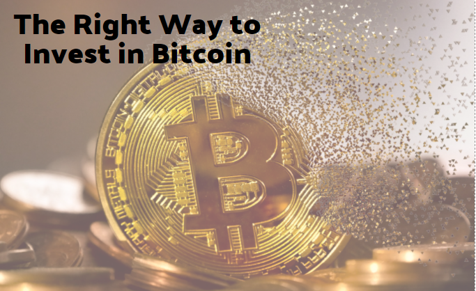 The Right Way to Invest in Bitcoin
