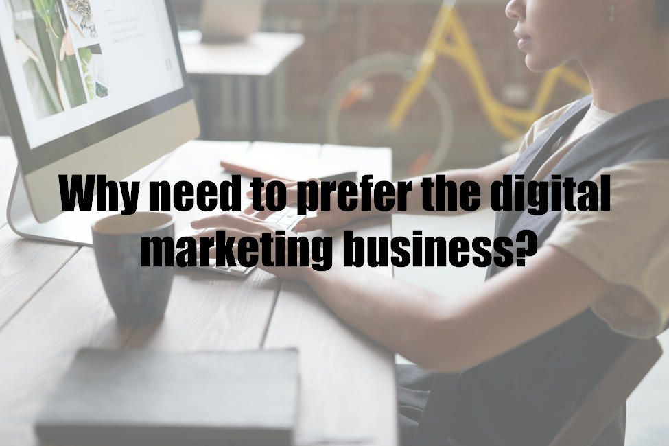 Why need to prefer the digital marketing business?