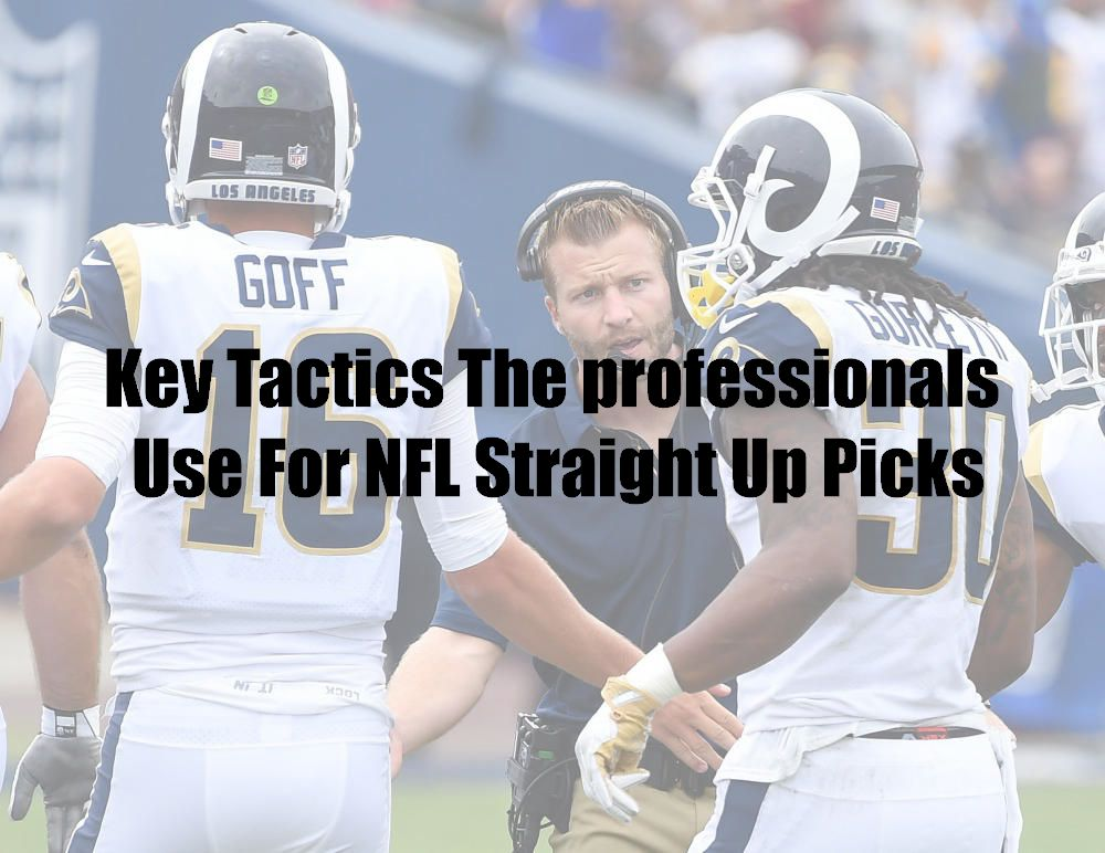 Key Tactics The professionals Use For NFL Straight Up Picks